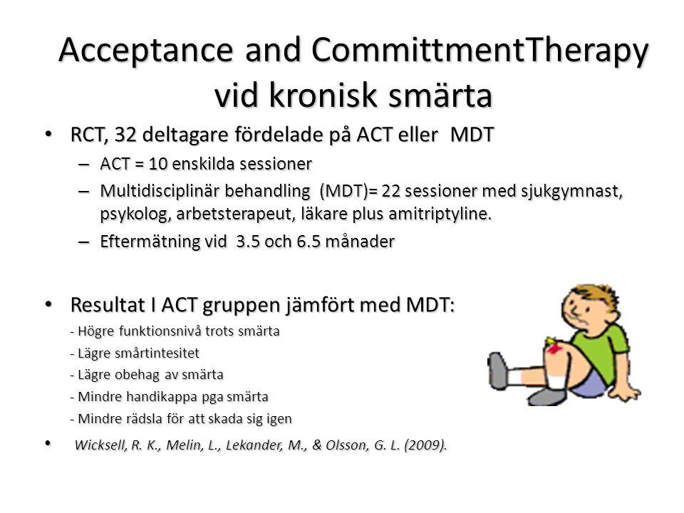 Acceptance and CommittmentTherapy vid kronisk smärta Acceptance and CommittmentTherapy vid kronisk smärta RCT, 32 deltagare fördelade på ACT eller MDT RCT, 32 deltagare fördelade på ACT eller MDT – ACT = 10 enskilda sessioner – Multidisciplinär behandling (MDT)= 22 sessioner med sjukgymnast, psykolog, arbetsterapeut, läkare plus amitriptyline.