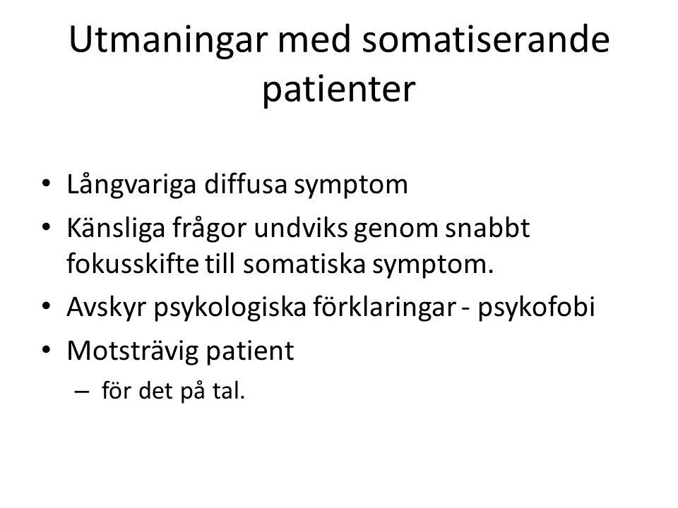 Utmaningar med somatiserande patienter Långvariga diffusa symptom Känsliga frågor undviks genom snabbt fokusskifte till somatiska symptom.