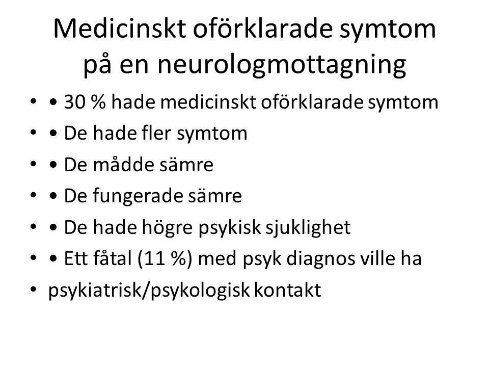 Medicinskt oförklarade symtom på en neurologmottagning 30 % hade medicinskt oförklarade symtom De hade fler symtom De mådde sämre De fungerade sämre De hade högre psykisk sjuklighet Ett fåtal (11 %) med psyk diagnos ville ha psykiatrisk/psykologisk kontakt