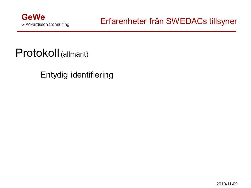 GeWe G Wivardsson Consulting Erfarenheter från SWEDACs tillsyner Protokoll (allmänt) Entydig identifiering 2010-11-09
