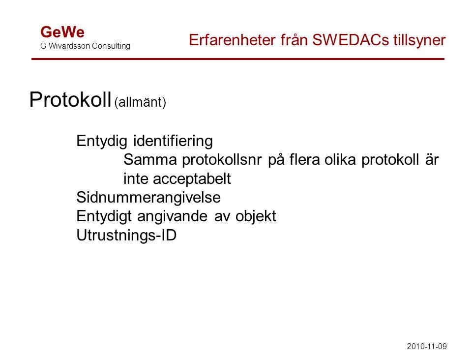 GeWe G Wivardsson Consulting Erfarenheter från SWEDACs tillsyner Protokoll (allmänt) Entydig identifiering Samma protokollsnr på flera olika protokoll