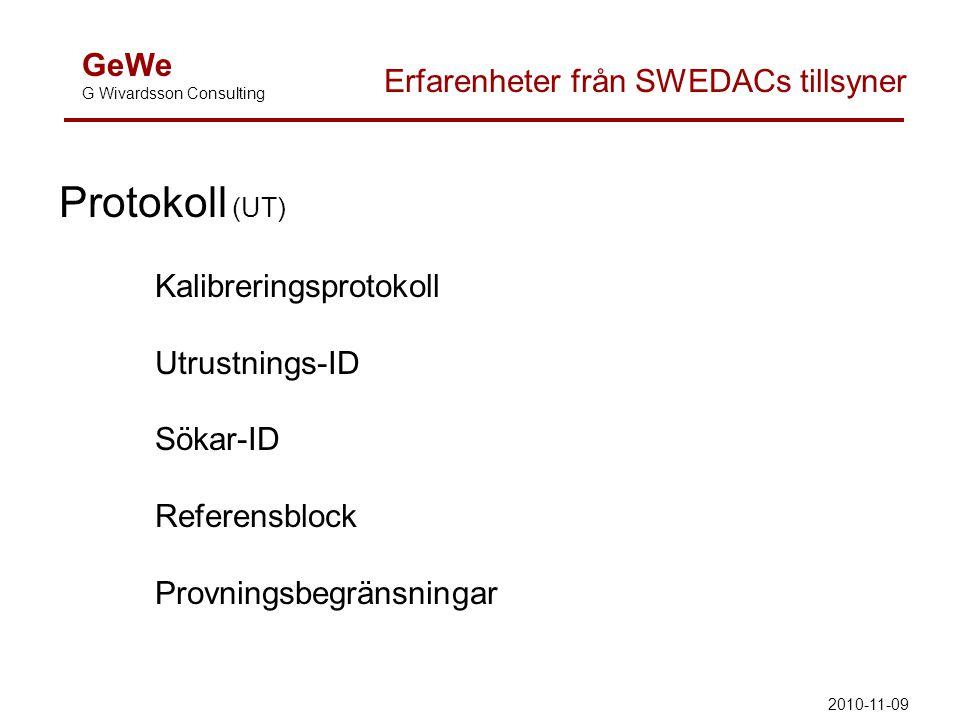 GeWe G Wivardsson Consulting Erfarenheter från SWEDACs tillsyner Protokoll (UT) Kalibreringsprotokoll Utrustnings-ID Sökar-ID Referensblock Provningsb