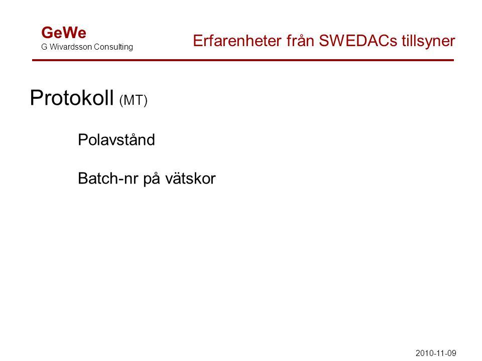 GeWe G Wivardsson Consulting Erfarenheter från SWEDACs tillsyner Protokoll (MT) Polavstånd Batch-nr på vätskor 2010-11-09