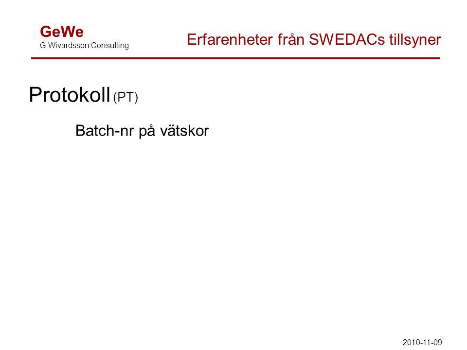 GeWe G Wivardsson Consulting Erfarenheter från SWEDACs tillsyner Protokoll (PT) Batch-nr på vätskor 2010-11-09