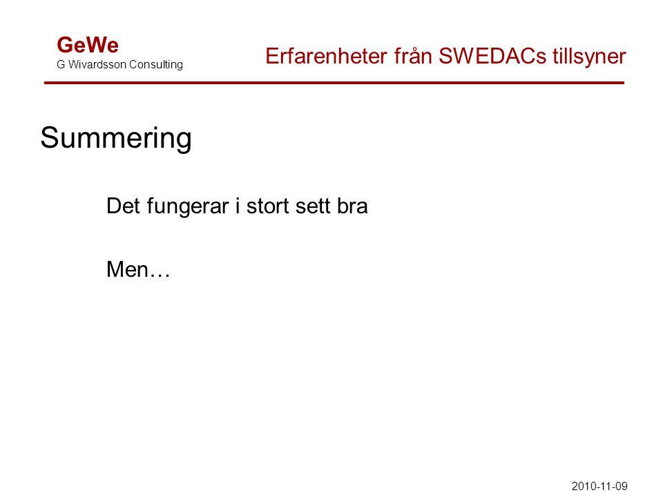 Summering Det fungerar i stort sett bra Men… GeWe G Wivardsson Consulting Erfarenheter från SWEDACs tillsyner 2010-11-09