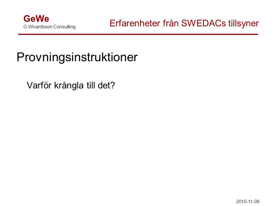 Provningsinstruktioner Varför krångla till det? GeWe G Wivardsson Consulting Erfarenheter från SWEDACs tillsyner 2010-11-09