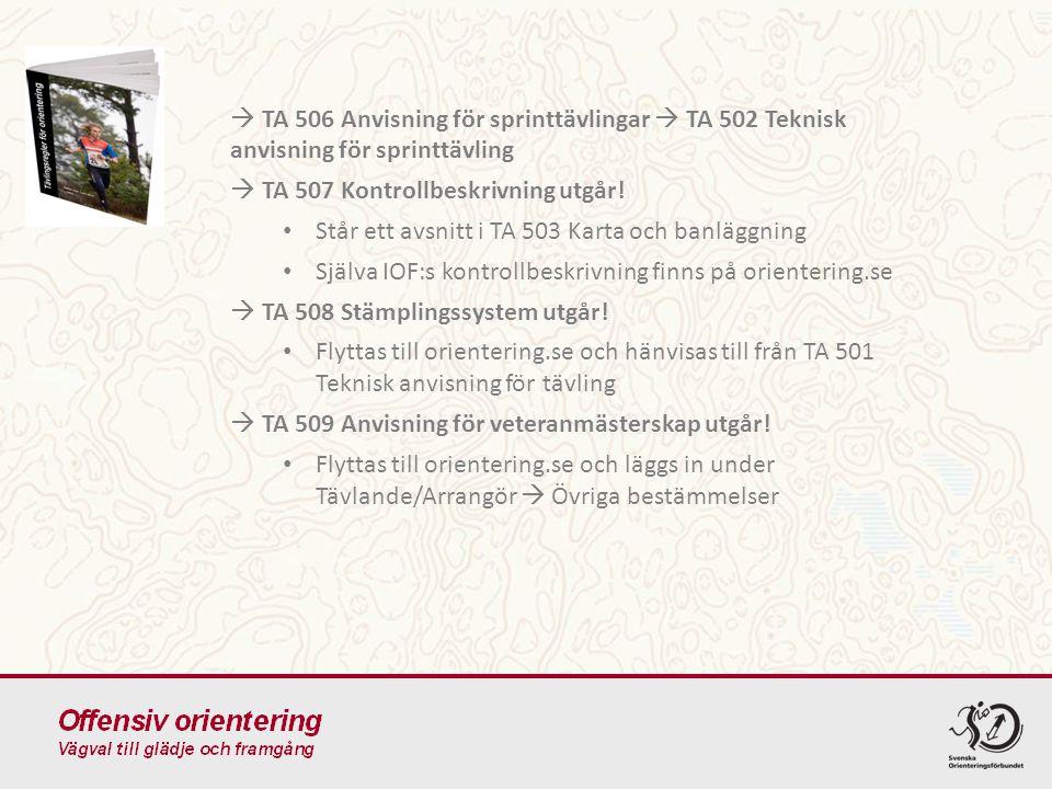  TA 506 Anvisning för sprinttävlingar  TA 502 Teknisk anvisning för sprinttävling  TA 507 Kontrollbeskrivning utgår.