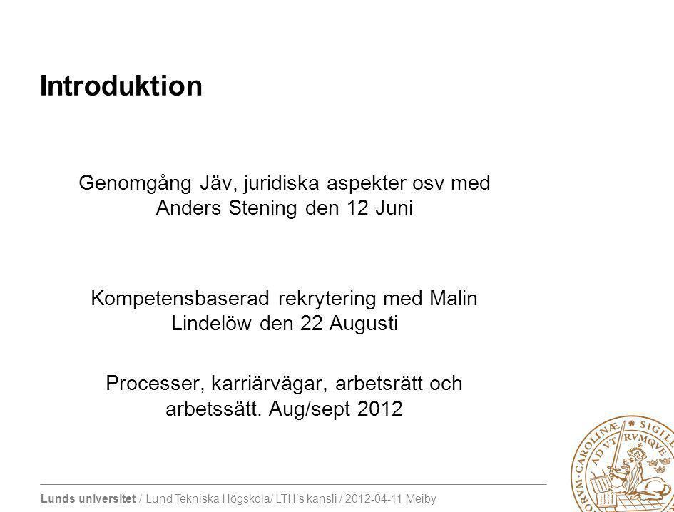 Lunds universitet / Lund Tekniska Högskola/ LTH's kansli / 2012-04-11 Meiby Introduktion Genomgång Jäv, juridiska aspekter osv med Anders Stening den 12 Juni Kompetensbaserad rekrytering med Malin Lindelöw den 22 Augusti Processer, karriärvägar, arbetsrätt och arbetssätt.