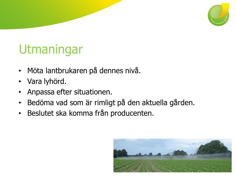 Utmaningar Möta lantbrukaren på dennes nivå. Vara lyhörd.