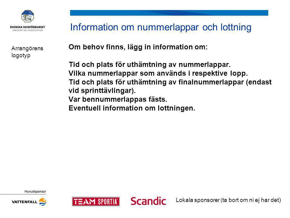 Information om nummerlappar och lottning Om behov finns, lägg in information om: Tid och plats för uthämtning av nummerlappar.