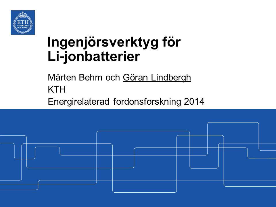 Ingenjörsverktyg för Li-jonbatterier Mårten Behm och Göran Lindbergh KTH Energirelaterad fordonsforskning 2014