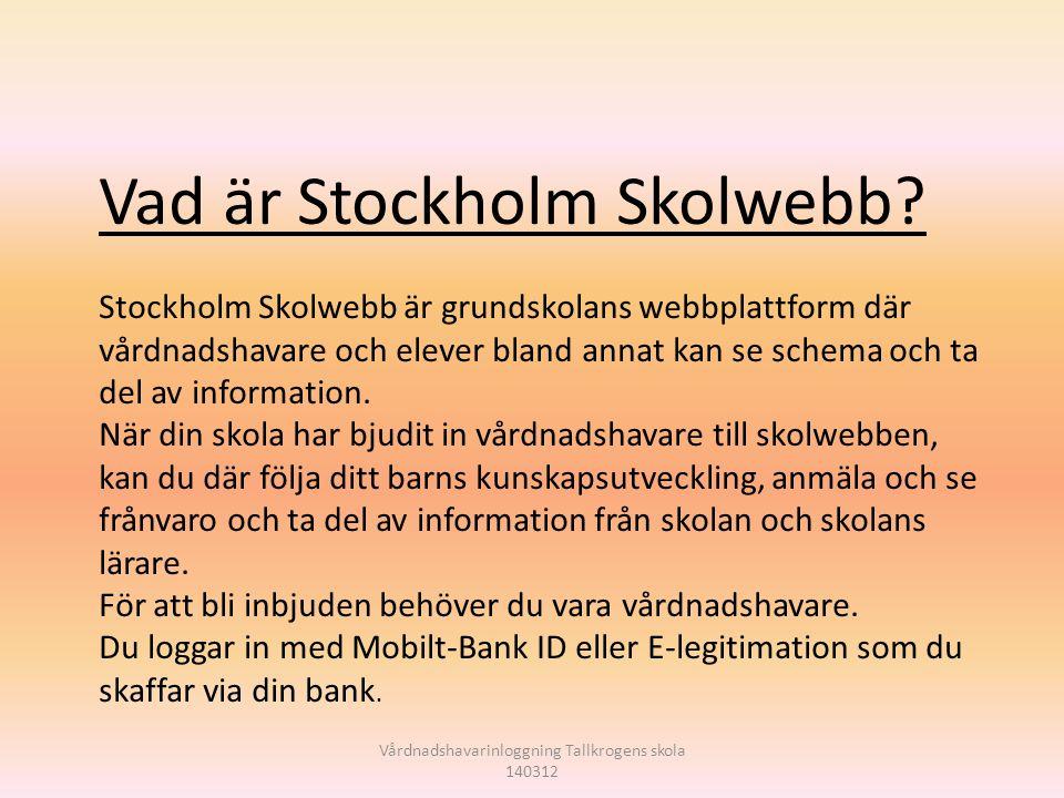 Vårdnadshavarinloggning Tallkrogens skola 140312 Vad är Stockholm Skolwebb? Stockholm Skolwebb är grundskolans webbplattform där vårdnadshavare och el