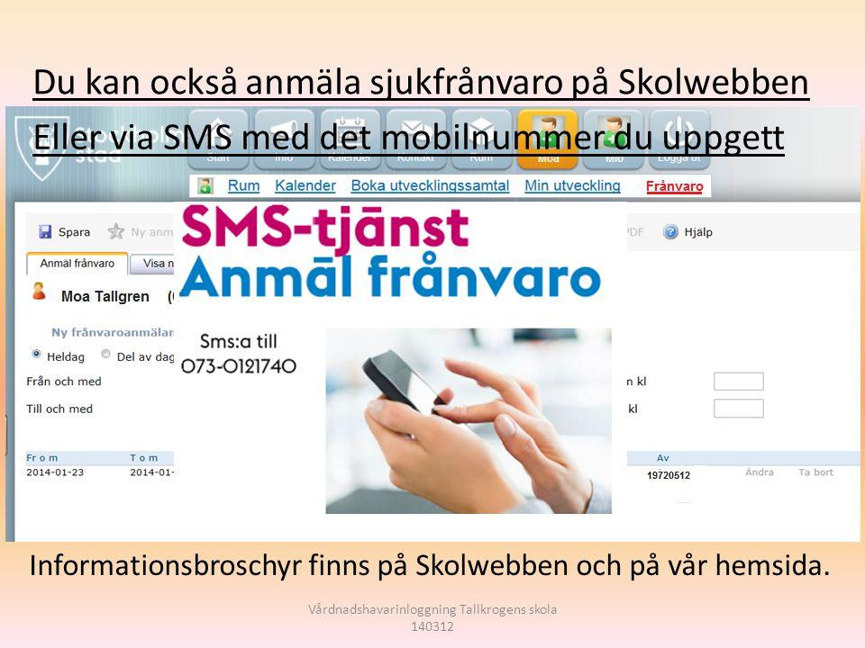 Vårdnadshavarinloggning Tallkrogens skola 140312 Du kan också anmäla sjukfrånvaro på Skolwebben Eller via SMS med det mobilnummer du uppgett Informati