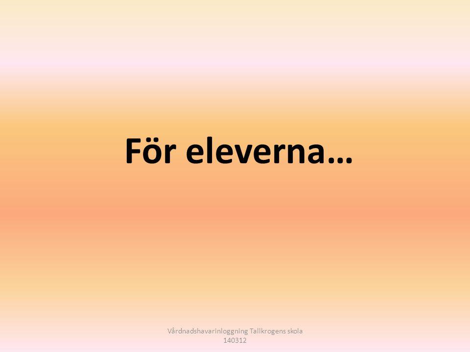 För eleverna… Vårdnadshavarinloggning Tallkrogens skola 140312