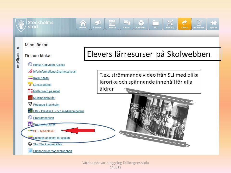 www.sli.se/medioteket Elevers lärresurser på Skolwebben. T.ex. strömmande video från SLI med olika lärorika och spännande innehåll för alla åldrar