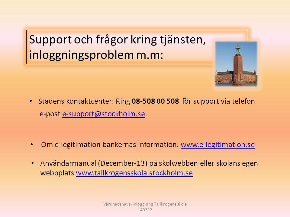 Vårdnadshavarinloggning Tallkrogens skola 140312 Support och frågor kring tjänsten, inloggningsproblem m.m: Stadens kontaktcenter: Ring 08-508 00 508