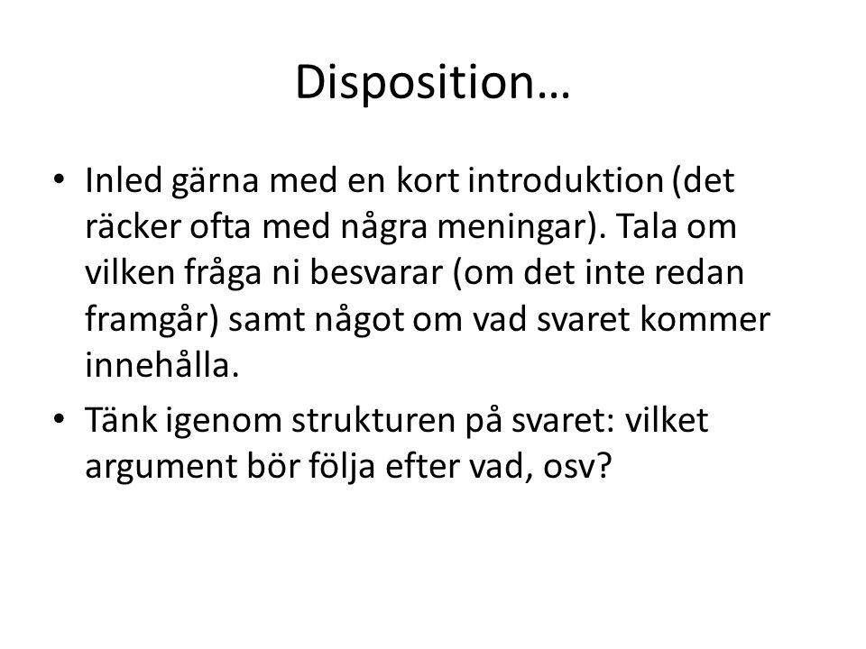 Disposition… Inled gärna med en kort introduktion (det räcker ofta med några meningar). Tala om vilken fråga ni besvarar (om det inte redan framgår) s