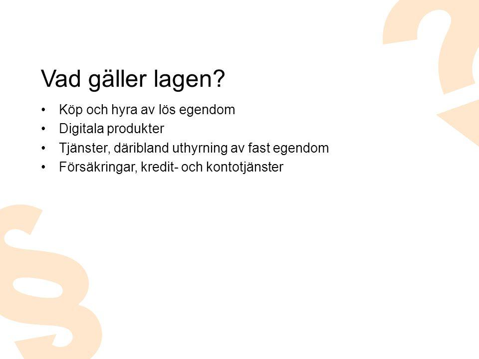 Köp och hyra av lös egendom Digitala produkter Tjänster, däribland uthyrning av fast egendom Försäkringar, kredit- och kontotjänster Vad gäller lagen?
