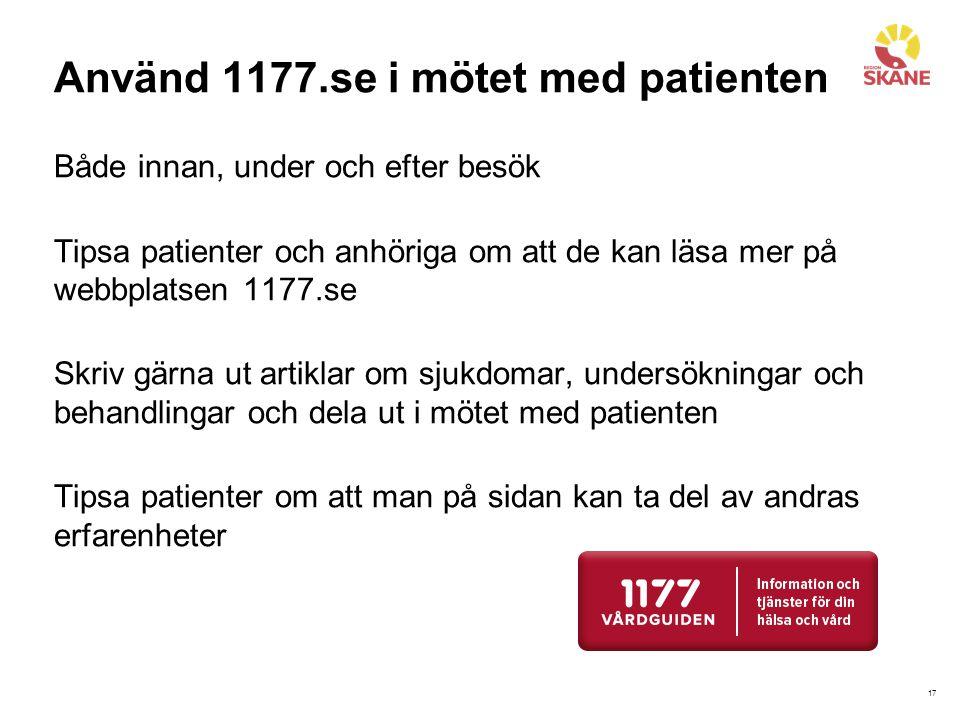 17 Använd 1177.se i mötet med patienten Både innan, under och efter besök Tipsa patienter och anhöriga om att de kan läsa mer på webbplatsen 1177.se S