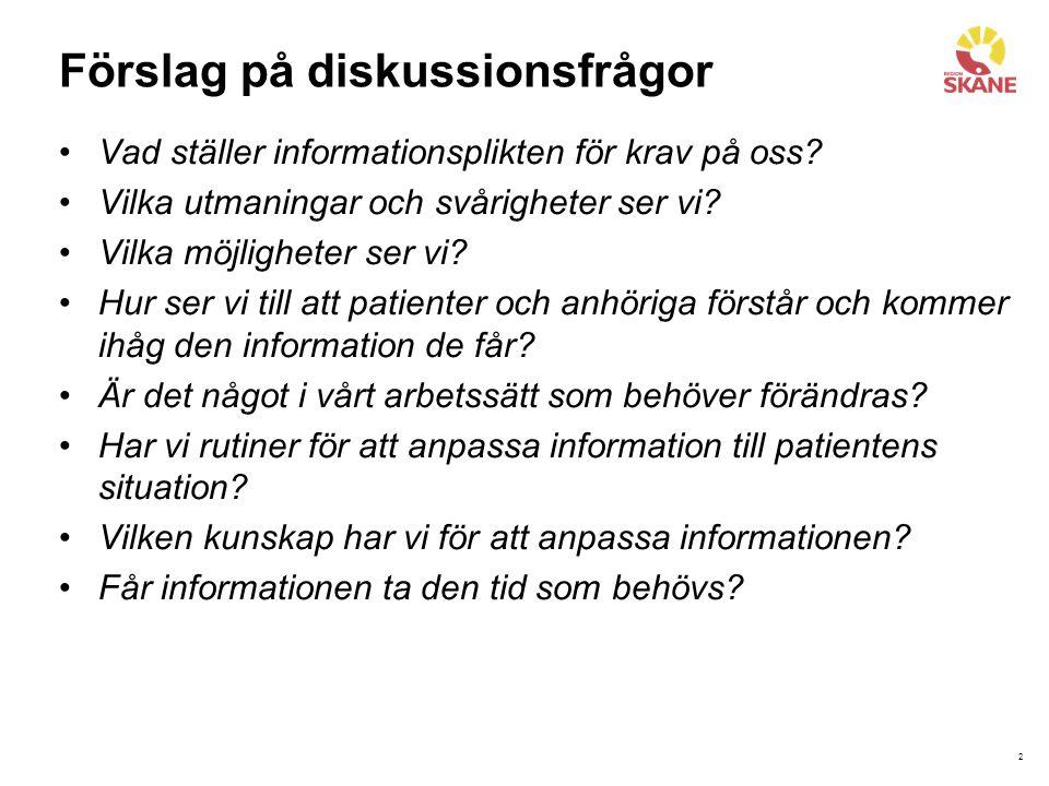 2 Förslag på diskussionsfrågor Vad ställer informationsplikten för krav på oss? Vilka utmaningar och svårigheter ser vi? Vilka möjligheter ser vi? Hur
