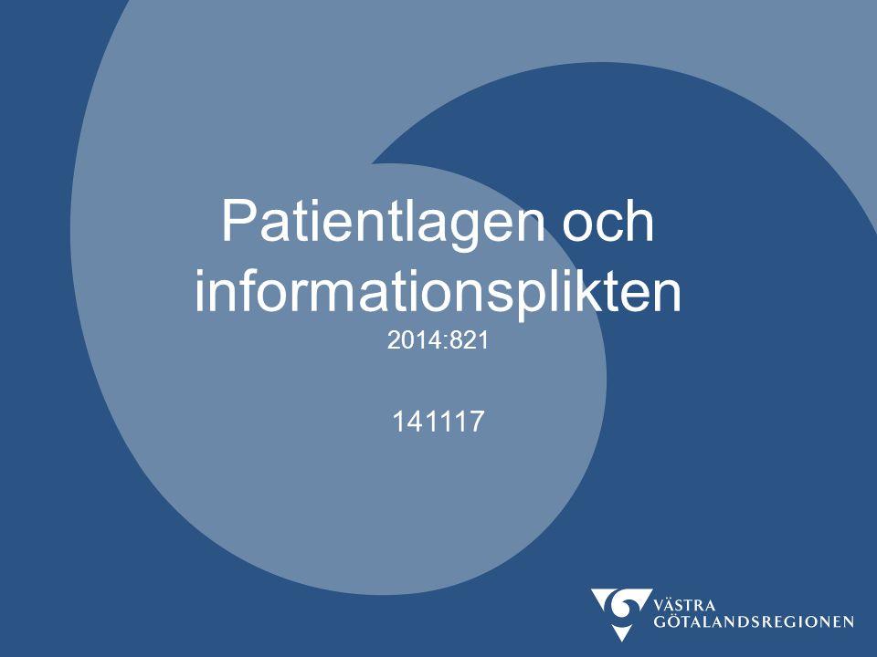 Informationsplikten, patientlagen, 2014-11-17 Informationsplikten utvidgas och förtydligas Patienten ska få relevant information om sitt hälsotillstånd de metoder som finns för undersökning, vård och behandling de hjälpmedel som finns för personer med funktionsnedsättning när hon eller han kan förvänta sig att få vård det förväntade vård- och behandlingsförloppet risker för komplikationer och biverkningar eftervård metoder för att förebygga sjukdom eller skada