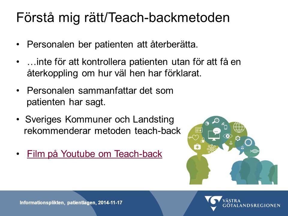 Informationsplikten, patientlagen, 2014-11-17 Förstå mig rätt/Teach-backmetoden Personalen ber patienten att återberätta. …inte för att kontrollera pa