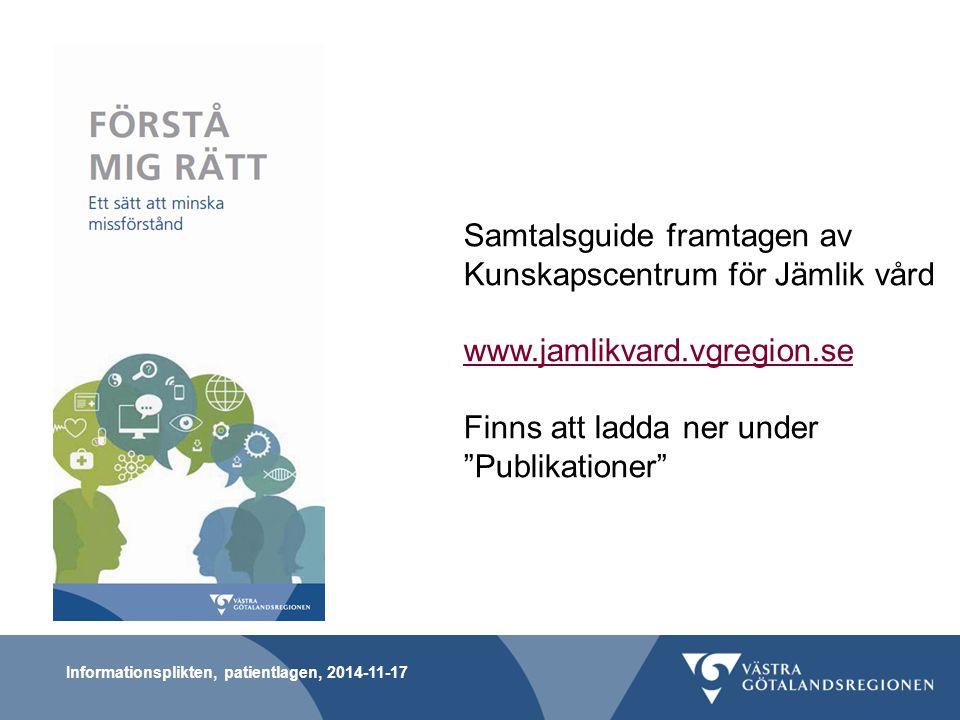Informationsplikten, patientlagen, 2014-11-17 Samtalsguide framtagen av Kunskapscentrum för Jämlik vård www.jamlikvard.vgregion.se Finns att ladda ner