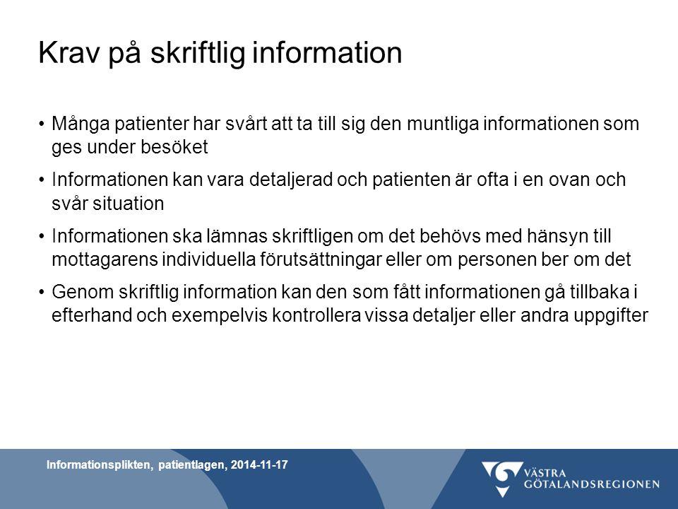 Krav på skriftlig information Många patienter har svårt att ta till sig den muntliga informationen som ges under besöket Informationen kan vara detalj