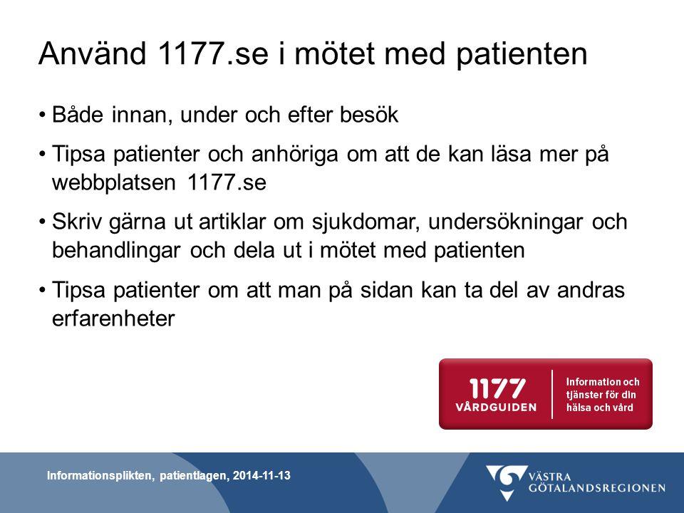 Använd 1177.se i mötet med patienten Både innan, under och efter besök Tipsa patienter och anhöriga om att de kan läsa mer på webbplatsen 1177.se Skri