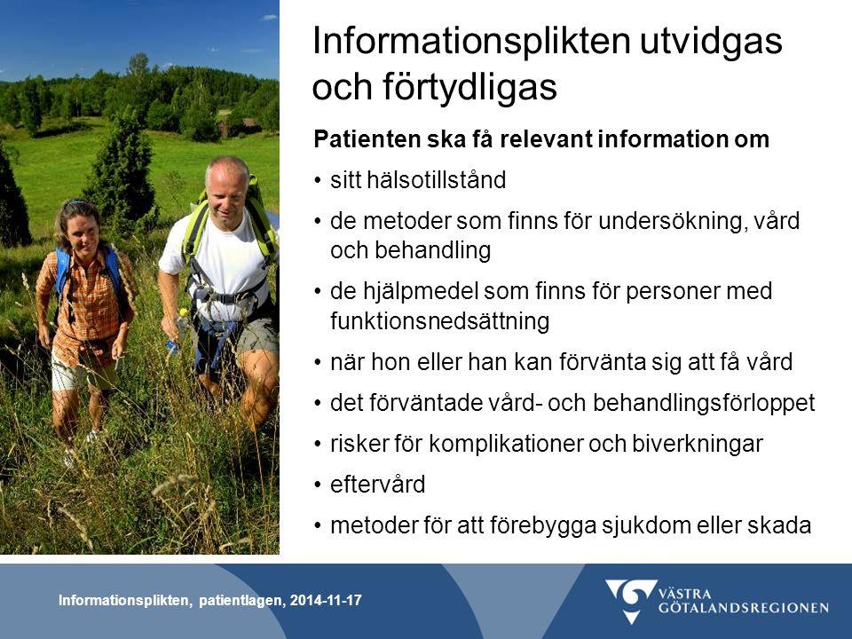 Informationsplikten, patientlagen, 2014-11-17 Patienten ska även få information om möjligheten att välja behandlingsalternativ och vårdgivare möjligheten att få en ny medicinsk bedömning och en fast vårdkontakt vårdgarantin möjligheten att hos Försäkringskassan få upplysningar om vård utanför landet