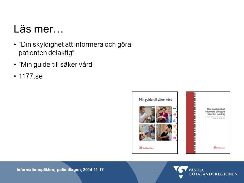 """Informationsplikten, patientlagen, 2014-11-17 Läs mer… """"Din skyldighet att informera och göra patienten delaktig"""" """"Min guide till säker vård"""" 1177.se"""
