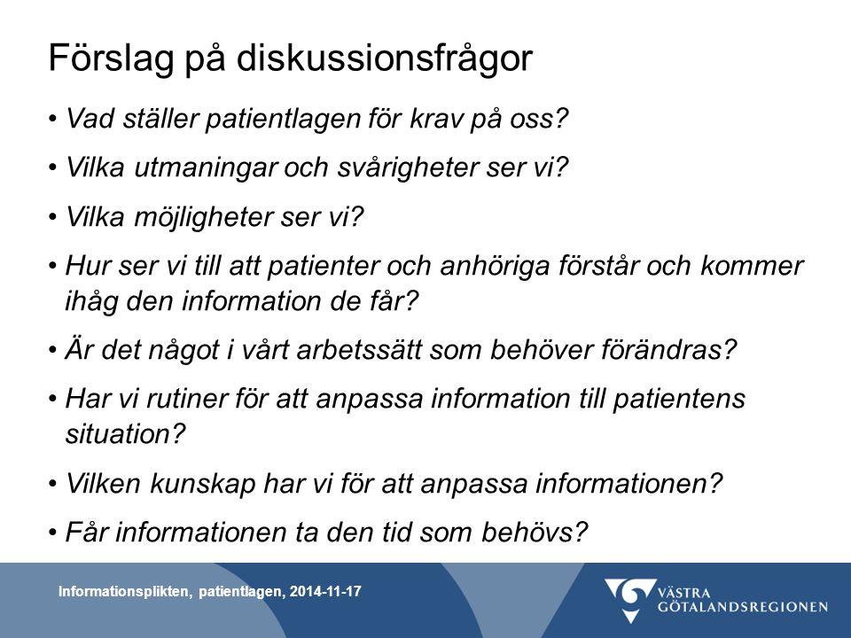 Förslag på diskussionsfrågor Vad ställer patientlagen för krav på oss? Vilka utmaningar och svårigheter ser vi? Vilka möjligheter ser vi? Hur ser vi t