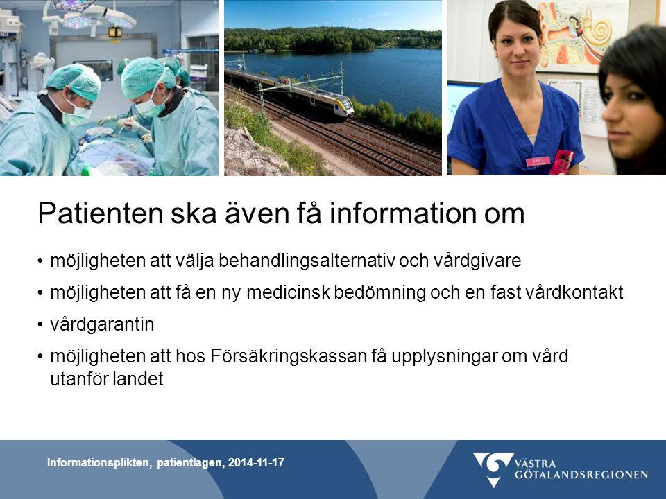 Informationsplikten, patientlagen, 2014-11-17 Patienten ska även få information om möjligheten att välja behandlingsalternativ och vårdgivare möjlighe