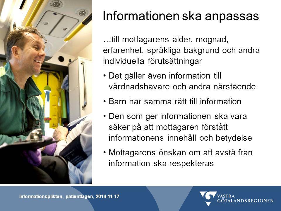 Informationsplikten, patientlagen, 2014-11-17 Informationen ska anpassas …till mottagarens ålder, mognad, erfarenhet, språkliga bakgrund och andra ind