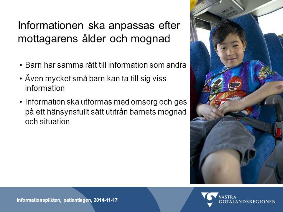 Informationsplikten, patientlagen, 2014-11-17 Informationen ska anpassas efter mottagarens ålder och mognad Barn har samma rätt till information som a