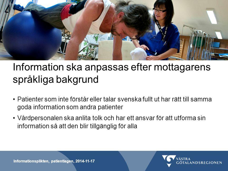 Information ska anpassas efter mottagarens språkliga bakgrund Patienter som inte förstår eller talar svenska fullt ut har rätt till samma goda informa
