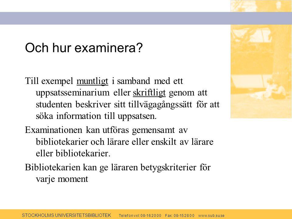 STOCKHOLMS UNIVERSITETSBIBLIOTEK Te l e f o n v x l: 0 8-1 6 2 0 0 0 F ax: 0 8-15 2 8 0 0 w w w.s u b.s u.se Och hur examinera.
