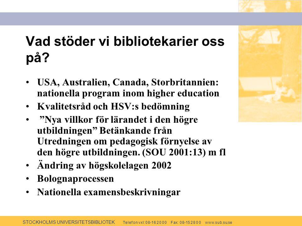 STOCKHOLMS UNIVERSITETSBIBLIOTEK Te l e f o n v x l: 0 8-1 6 2 0 0 0 F ax: 0 8-15 2 8 0 0 w w w.s u b.s u.se Vad stöder vi bibliotekarier oss på.