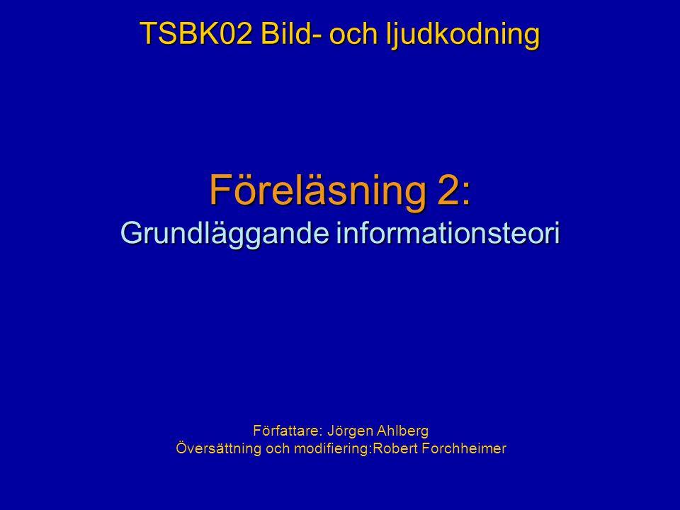 Föreläsning 2: Grundläggande informationsteori TSBK02 Bild- och ljudkodning Författare: Jörgen Ahlberg Översättning och modifiering:Robert Forchheimer