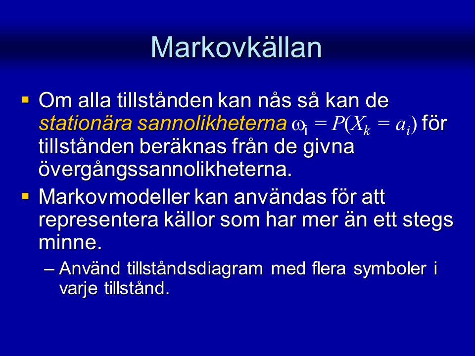 Markovkällan  Om alla tillstånden kan nås så kan de stationära sannolikheterna för tillstånden beräknas från de givna övergångssannolikheterna.  Om