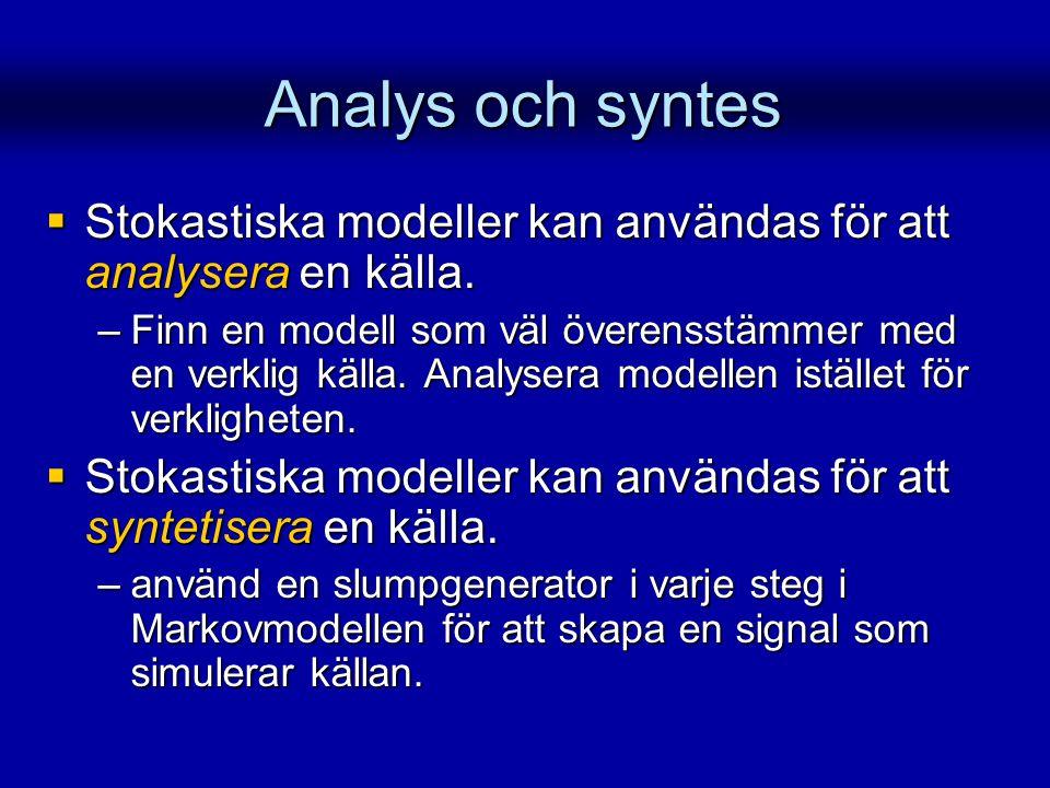 Analys och syntes  Stokastiska modeller kan användas för att analysera en källa. –Finn en modell som väl överensstämmer med en verklig källa. Analyse
