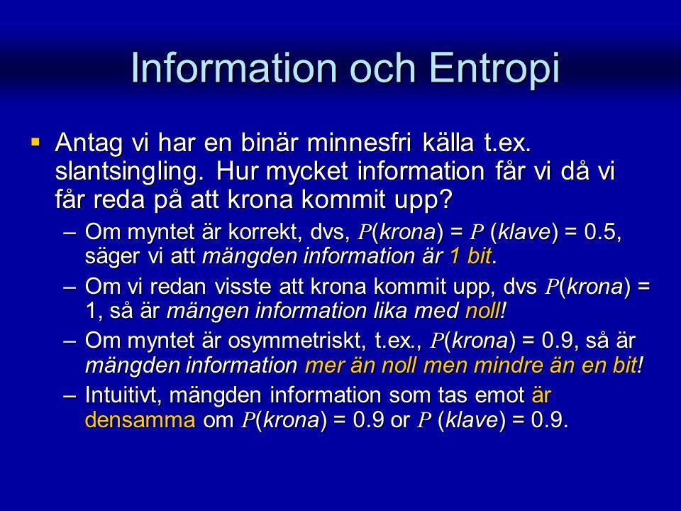 Information och Entropi Information och Entropi  Antag vi har en binär minnesfri källa t.ex. slantsingling. Hur mycket information får vi då vi får r