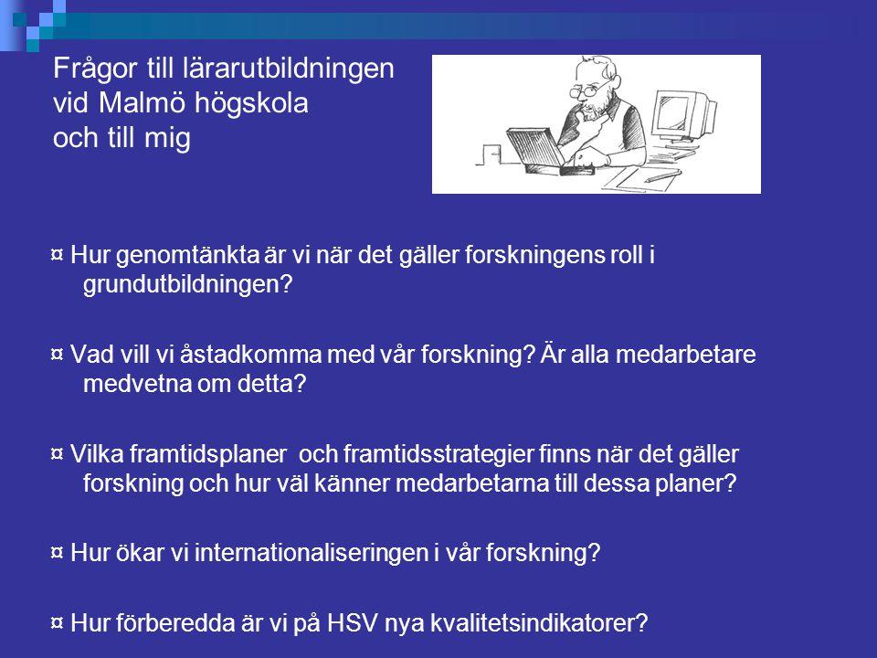 Frågor till lärarutbildningen vid Malmö högskola och till mig ¤ Hur genomtänkta är vi när det gäller forskningens roll i grundutbildningen? ¤ Vad vill