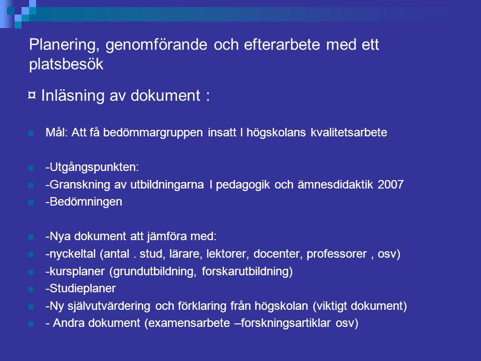 Planering, genomförande och efterarbete med ett platsbesök ¤ Genomförande: ¤ Bedömningsgruppen består av ca 4-5 personer med olika specialinriktningar inom pedagogik och ämnesdidaktik, en doktorandrepresentant, 1-2 sekreterare från HSV.