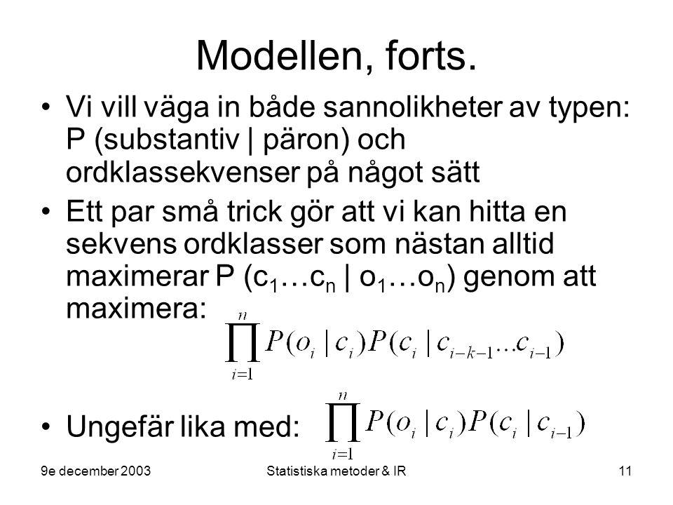 9e december 2003Statistiska metoder & IR11 Modellen, forts. Vi vill väga in både sannolikheter av typen: P (substantiv | päron) och ordklassekvenser p