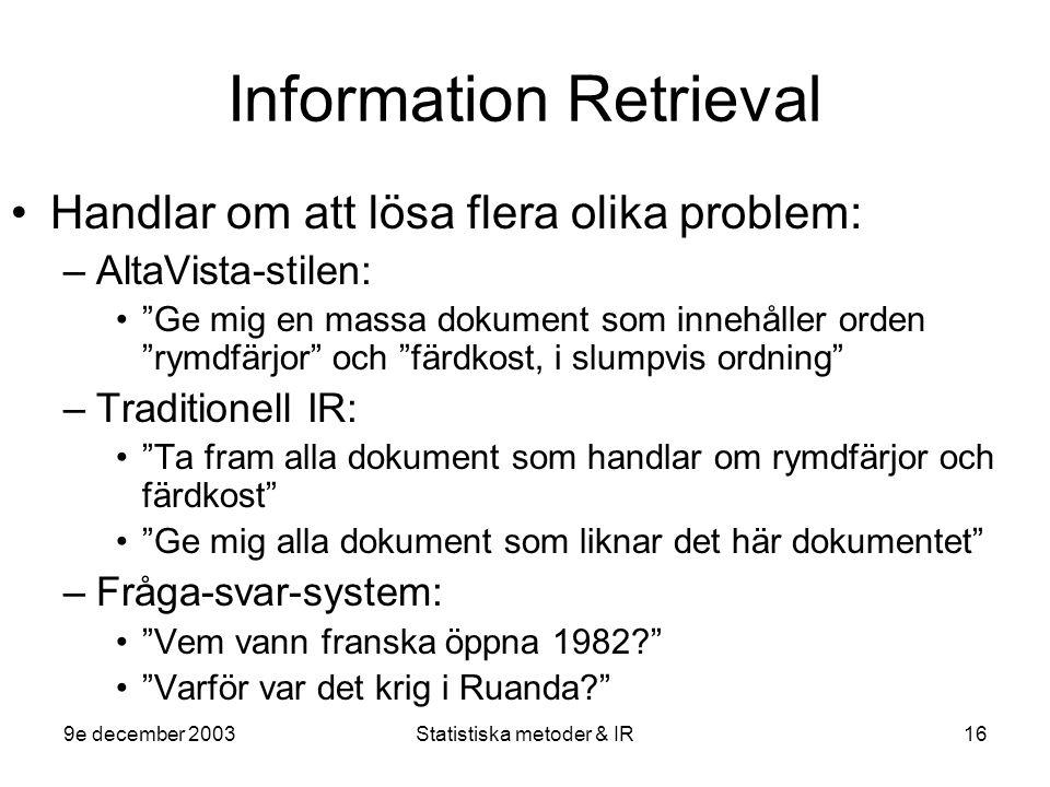 """9e december 2003Statistiska metoder & IR16 Information Retrieval Handlar om att lösa flera olika problem: –AltaVista-stilen: """"Ge mig en massa dokument"""