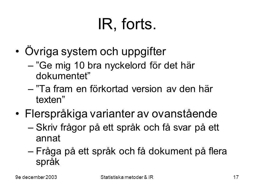 """9e december 2003Statistiska metoder & IR17 IR, forts. Övriga system och uppgifter –""""Ge mig 10 bra nyckelord för det här dokumentet"""" –""""Ta fram en förko"""