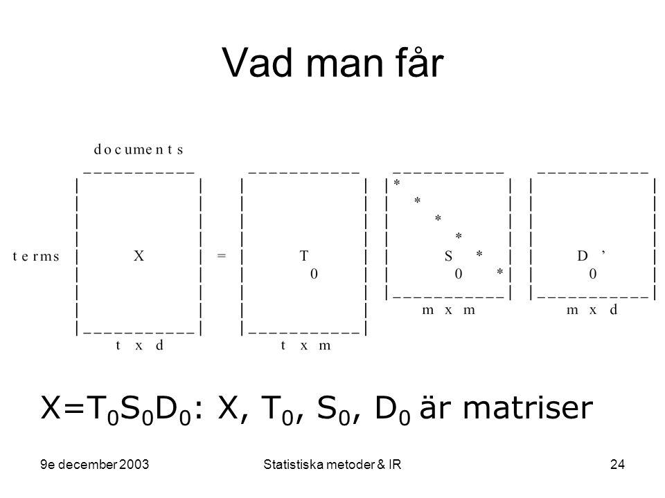9e december 2003Statistiska metoder & IR24 Vad man får X=T 0 S 0 D 0 : X, T 0, S 0, D 0 är matriser