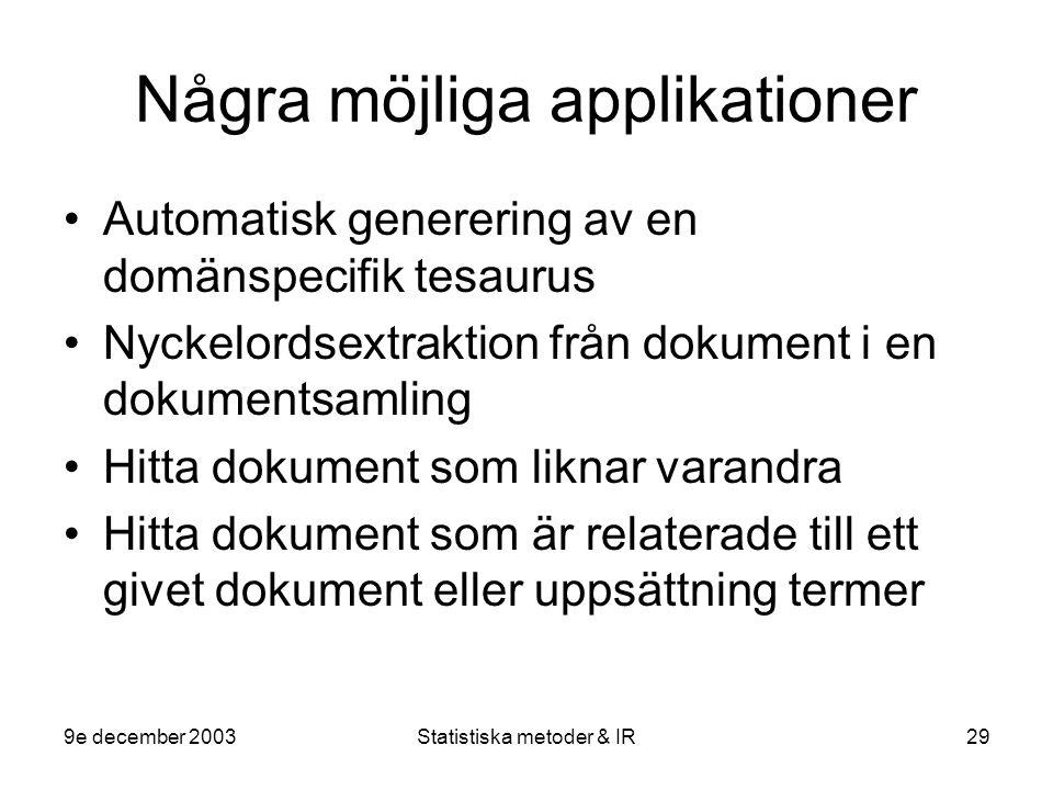 9e december 2003Statistiska metoder & IR29 Några möjliga applikationer Automatisk generering av en domänspecifik tesaurus Nyckelordsextraktion från do