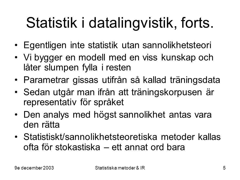9e december 2003Statistiska metoder & IR5 Statistik i datalingvistik, forts. Egentligen inte statistik utan sannolikhetsteori Vi bygger en modell med